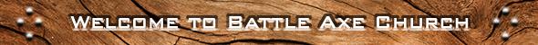 Welcome to Battle Axe Church